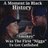 "Friday catfish b*tches!!!: A Moment in Black  History  ""Smokey""  Was The First ""Nigga""  To Get Catfished Friday catfish b*tches!!!"