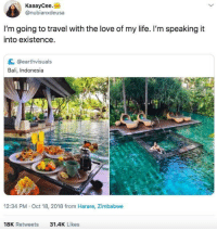 Life, Love, and Yo: KaaayCee.  @nubianxdeusa  I'm going to travel with the love of my life. I'm speaking it  into existence  C @earthvisuals  Bali, Indonesia  12:34 PM Oct 18, 2018 from Harare, Zimbabwe  18K Retweets  31.4K Likes Treat yo self :)