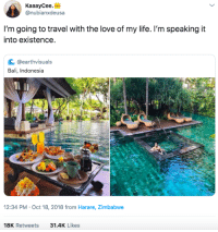 Life, Love, and Yo: KaaayCee.  @nubianxdeusa  I'm going to travel with the love of my life. I'm speaking it  into existence  с @earthvisuals  Bali, Indonesia  2:34 PM-Oct 18, 2018 from Harare, Zimbabwe  18K Retweets  31.4K Likes Treat yo self