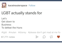 let's get down to business: kaceinouterspace Follow  LGBT actually stands for  Let's  Get down to  Business  To defeat the Huns  #lgbt #mulan #disney #please don't get mad at me for  87,771 notes