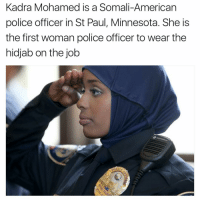 st paul: Kadra Mohamed is a Somali-American  police officer in St Paul, Minnesota. She is  the first woman police officer to wear the  hidjab on the job