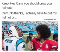 COLD BLOODED!!! 💀💀💀  LIKE NFL Memes: Kaep: Hey Cam, you should grow your  hair out!  Cam: No thanks, I actually have to put my  helmet on  NFLMemes4You COLD BLOODED!!! 💀💀💀  LIKE NFL Memes