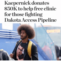Memes, Access, and 🤖: Kaepernick donates  $50K to help free clinic  for those fighting  Dakota Access Pipeline