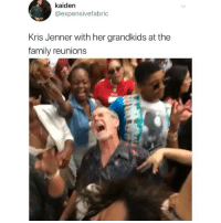 Family, Kris Jenner, and Memes: kaiden  @expensivefabric  Kris Jenner with her grandkids at the  family reunions Hsjssjjw