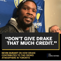 """KevinDurant speaks on Drake's contribution to the crowd out in Toronto! 🏀👀 @NBAonESPN WSHH: KAISER  AIPIONS  """"DON'T GIVE DRAKE  THAT MUCH CREDIT.  KEVIN DURANT ON HOW DRAKE  CONTRIBUTES TO THE CROWD  ATMOSPHERE IN TORONTO  VIA  CHRIS HAYNES KevinDurant speaks on Drake's contribution to the crowd out in Toronto! 🏀👀 @NBAonESPN WSHH"""
