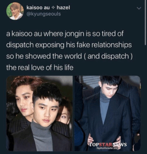 Fake, Life, and Love: kaisoo au hazel  @kyungseouls  a kaisoo au where jongin is so tired of  dispatch exposing his fake relationships  so he showed the world (and dispatch)  the real love of his life  OPSTARNEWS EXO memes