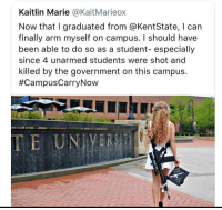 Memes, Furniture, and Home: Kaitlin Marie @KaitMarieox  Now that I graduated from @KentState, I can  finally arm myself on campus. I should have  been able to do so as a student- especially  since 4 unarmed students were shot and  killed by the government on this campus.  #CampusCarryNow  COME  AND  ΤΑ Κ Ε  IT TheRaisedRight.com _________________________________________ Raised Right 5753 Hwy 85 North 2486 Crestview, Fl 32536 _________________________________________ Like my page? Make sure to check out and follow the my sponsor who helps keep it running! 🛠@texasrusticdecor_more🛠 Custom rustic wood working and carpentry! DM Erik for more information on furniture and decor for your home! --------------------