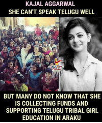#KajalAggarwal: KAJAL AGGARWAL  SHE CAN'T SPEAK TELUGU WELL  LAUGHING  BUT MANY DO NOT KNOW THAT SHE  IS COLLECTING FUNDS AND  SUPPORTING TELUGU TRIBAL GIRL  EDUCATION IN ARAKU #KajalAggarwal