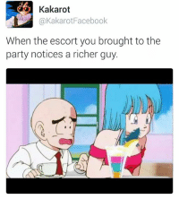 Dank, Facebook, and Party: Kakarot  @Kakarot Facebook  When the escort you brought to the  party notices a richer guy. Poor Krillin.