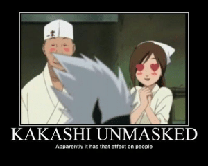 Funny Pictures (Including Logic Memes) | Naruto Amino: KAKASHI UNMASKED  Apparently it has that effect on people Funny Pictures (Including Logic Memes) | Naruto Amino
