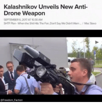 "Drone, Head, and Memes: Kalashnikov Unveils New Anti-  Drone Weapon  SEPTEMBER 6,2017 AT 10.30AM  SHTF Plan-When the Shit Hits The Fan, Don't Say We Didn't Warn .../Mac Slavo  @Freedom Faction @Regrann from @freedom_faction - Thoughts? While most western countries are reverting back to medieval technology to combat the use of drones, legendary Russian arms manufacturer Kalashnikov, makers of the AK series, has developed an advanced antidronegun. Drones are now becoming more widely available, therefore, antidronetechnology is becoming a major field in the defense industry. Of course, Kalashnikov is leading the pack in anti-drone warfare. Built on the MP514K rifle system, the fully modular device comes equipped with interchangeable jamming units, which disrupt GPS, GLONASS, WiFi, and other electronic and radio signals, rendering drones inoperable. Due to its ability to block phone signals, the device also can be used to prevent remote detonation of improvised explosives. Meet the REX1. For the first time in Russia, Kalashnikov Concern, the largest arms manufacturer in the country, showed off its electromagnetic anti-drone rifles at the Army-2017 expo in the Moscow Region. Prototypes of the REX-1 are also undergoing tests in some subunits of the RussianNationalGuard. The gun has some fascinating features which makes it extremely effective. It is able to ""fire"" continuously for four hours. It can then be recharged for four hours using an ordinary 220-volt socket, or it can be connected to an additional battery for uninterrupted use. And, according to Nikita Khamitov, head of the special projects department at Zala Aero Group – the company that developed the new weapon and is part of Kalashnikov Concern, it's possible to change each component in a matter of seconds, just like changing the magazine on an assault rifle. ""This radiomagnetic 'gun' suppresses the command and control channels of the world's most commonly encountered drones. It's also installed with a number of interchangeable electromagnetic and infrared units that suppress GSM, GPS, GLONASS, Galileo [the last three are various types of satellite navigation systems – RBTH], and other channels,"" said Khamitov. -RBTH - regrann"