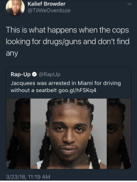 """Blackpeopletwitter, Click, and Driving: Kalief Browder  @TilWeOverdoze  This is what happens when the cops  looking for drugs/guns and don't find  any  Rap-Up @RapUp  Jacquees was arrested in Miami for driving  without a seatbelt goo.gl/hFSKq4  3/23/18, 11:19 AM <p>What happened to """"Click It or Ticket""""? (via /r/BlackPeopleTwitter)</p>"""