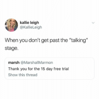 """Follow @pubity : ): kallie leiglh  @KallieLeigh  When you don't get past the """"talking""""  stage.  marsh @MarshallMarmorn  Thank you for the 15 day free trial  Show this thread Follow @pubity : )"""
