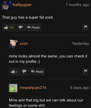 meirl by thekewldude FOLLOW HERE 4 MORE MEMES.: Kallipygian  7 months ago  That guy has a super fat cock  152Reply  zvon  Yesterday  mine looks almost the same, you can check it  out in my profile;)  0Reply  mrseshjuan214  6 days ago  Mine aint that big but we can talk about our  feelings or some shit meirl by thekewldude FOLLOW HERE 4 MORE MEMES.