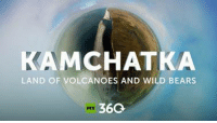 Dank, Volcano, and 360 Video: KAM CHAT KA  LAND OF VOLCANOES AND WILD BEARS  36Q. Explore one of the most beautiful parts of Russia with RT's 360 video