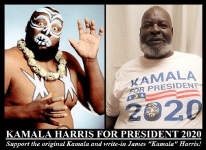 "ANOTHER KAMALA 2020! Tell a friend and spread the word!! by misssillly MORE MEMES: KAMALA  FOR PRESIDENT  2020  KAMALA HARRIS FOR PRESIDENT 2020  Support the original Kamala and write-in James ""Kamala"" Harris! ANOTHER KAMALA 2020! Tell a friend and spread the word!! by misssillly MORE MEMES"