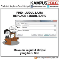 Memes, Blogspot, and 🤖: KAMPUS HOLIC  Find And Replace Judul Skripsi  Komik Kampus Holic@kampusholic  FIND: JUDUL LAMA  REPLACE: JUDUL BARU  Find and Replace  Find Reglece To  Find what: udulSkripai Lama  Find and arch Down  replace sob. iace with: ud  Skripai Baru  hahaha  Beplace || Replace e」EdNext )| Cancel コ  More >>  Move on ke judul skripsi  yang baru Sob  Θ www.kampusholic.blogspot.com muv on dari judul lama... komikinajah pagiinajah by @kampusholic