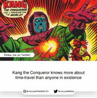 marvelcomics like geek comicbooks marvel avengers: KANG  THE CONQUEROR  HAS A MESSAGE FOR  THE WORLD  Follow me on Twitter!  Kang the Conqueror knows more about  time-travel than anyone in existence  步@VILLAINPE DIA  @VILLA INTRU EFACTS marvelcomics like geek comicbooks marvel avengers