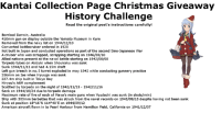Kantai Collection Page Christmas Giveaway  History Challenge  Read the original post's instructions ca  Bombed Darwin, Australia  410mm gun on display outside the Yamato Museum in Kure  Removed from the navy list on 1944/12/10  Converted battlecruiser ordered in 1920  Not built in Japan and conducted operations as partof the second Sino-Japanese War  A cruiser who was scrapped, scrapping starting on 1946/08/10  Allied nations present at the naval battle starting on 1942/08/08  Torpedo tubes on Akizuki when Shoukaku was sunk  Sunk 1944/11/11 and had 4.15m draft  Left gun breech in no. 5 turret exploded in may 1942 while conducting gunnery practice  356mm on Isee when Hyuuga was sunk  227.4m ship built in Tokyo Bay  Hiryuu's A6M complement  Scuttled by torpedo on the night of 1942/11/15  1942/11/16  Sank on 1944/10/24 due to torpedo damage  Ship with 305mm barbettes that was struck from the naval records on 1945/09/15 despite having not been sunk  Sunk at position 18°16'N 114°40'E on 1944/09/12  American aircraft flown in to Pearl Harbour from Hamilton Field, California on 1941/12/07 [Update: New hint (hint no.5)}  HISTORY CHALLENGE Prize: 1000 yen webmoney code [TO BE CLAIMED] Instructions:  1. Each question can represent a letter or a digit in the webmoney code.  2. No rearranging is needed (but trial and error will be needed) 3. If you claim the code, COMMENT IN THE ORIGINAL POST (with a screenshot) 4. It is up to you to comment answers on the post. But no admin will tell you what is right, wrong, a letter, number etc. 5. If the puzzle is not solved or no one declares that they've solved it WITHIN 7 DAYS, the code will be claimed by the admin themselves (22:00 JST 2016/12/13)  HINTS: 1. Unless the question asks for a number, all questions refer to ships which are present in Kancolle, except the last question 2. The questions asking for numbers may be red herrings 3. The questions asking about ships may be red herrings 4. 3 of the questions are red herrings 5. Question 1: This ship was the most lightly armoured of the ships that were purpose built to be of that type, to participate in the actual bombing Good luck!!  ~コノエユメ