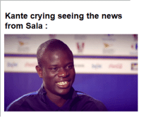 Crying: Kante crying seeing the news  from Sala: