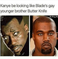 "😂😂😂😂😂 mane look like he say ""Yass bitch lemme suck your blood💁🏾‍♂️"": Kanye be looking like Blade's gay  younger brother Butter Knife  The 😂😂😂😂😂 mane look like he say ""Yass bitch lemme suck your blood💁🏾‍♂️"""