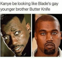 butter knife: Kanye be looking like Blade's gay  younger brother Butter Knife