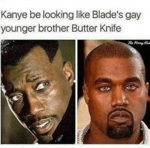 Funny, Kanye, and Looking: Kanye be looking like Blade's gay  younger brother Butter Knife Butter knife 😂 via /r/funny https://ift.tt/2yaCQyO