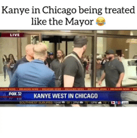 Chicago, Friends, and Kanye: Kanye in Chicago being treated  like the Mayor  LIVE  Fox 32  KANYE WEST IN  CHICAGO  9.33 kanyewest the man in his city 🌃 (via @fox32news ) Follow @bars for more ➡️ DM 5 FRIENDS