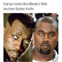 butter knife tho 💀: Kanye looks like Blade's little  brother Butter Knife butter knife tho 💀