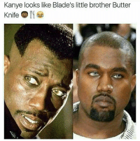 https://t.co/EOWhm0ruU7: Kanye looks like Blade's little brother Butter  Knife https://t.co/EOWhm0ruU7