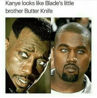 #stillfunny: Kanye looks like Blade's little  brother Butter Knife #stillfunny