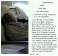 """<p>Shhhh. Kanye Rest. via /r/wholesomememes <a href=""""http://ift.tt/2pOLDUV"""">http://ift.tt/2pOLDUV</a></p>: kanye sleeping.  Kanye Rest  in his Kanye Nest  when he wakes up he's going  to be his kanye best  This is the tale of Kanye West,  who is snuggled in his Kanye  Nest, having himself a Kanye  Rest, for he must be at his Kanye  Best, before he's off on a Kanye  Quest, where he'll be put to the  Kanye Test, in hopes to retrieve  the Kanye Chest that is distinctly  marked with the Kanye Crest, He  shall return to the Kanye Nest and  have himself a Kanye Fest, where  he will welcome many Kanye  Guests, but first he must be rid of  Kanye Pests, before he can put on  his Kanye Vest and dance at the  party with such Kanye Zest.  did you just <p>Shhhh. Kanye Rest. via /r/wholesomememes <a href=""""http://ift.tt/2pOLDUV"""">http://ift.tt/2pOLDUV</a></p>"""