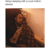 Just Kanye.: Kanye sleeping with a Louis Vuitton  blanket Just Kanye.