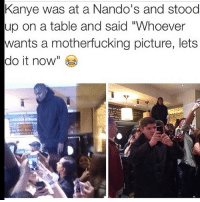 """Kanye, Memes, and 🤖: Kanye was at a Nando's and stood  up on a table and said """"Whoever  wants a motherfucking picture, lets  do it now I can't lie I do like Kanye 😂😂😂😂😂"""