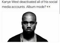 kanyewest: Kanye West deactivated all of his social  media accounts. Album mode? kanyewest