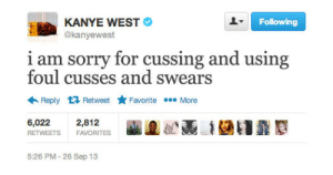 Kanye, Sorry, and Kanye West: KANYE WEST  @kanyewest  Following  1 am sorry for cussing and using  foul cusses and swears  Reply 다 Retweet ★Favorite  More  6,022  2,812  RETWEETS FAVORITES  5:26 PM- 26 Sep 13