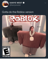 Kanye: KANYE WEST  @kanyewest  Gotta do the Roblox version  @biigwes  EVERYONIE  CONTENT RATED BY  ESR B