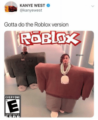 Kanye, Meme, and Kanye West: KANYE WEST  @kanyewest  Gotta do the Roblox version  ROBlO  @biigwes  EVERYONE  CONTENT RATED BY Kanye tweeted a meme of himself... he's become self aware