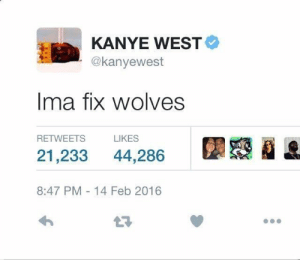 First Canine domestication (~ 13 000 BC): KANYE WEST  @kanyewest  Ima fix wolves  RETWEETS  LIKES  21,233 44,286  8:47 PM - 14 Feb 2016  LT First Canine domestication (~ 13 000 BC)