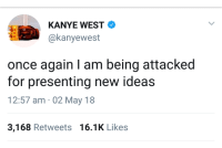 Blackpeopletwitter, Fast Food, and Food: KANYE WEST  @kanyewest  once again I am being attacked  for presenting new ideas  12:57 am 02 May 18  3,168 Retweets 16.1K Likes <p>MRW I suggest getting fast food for dinner but my gf says there&rsquo;s food in the fridge (via /r/BlackPeopleTwitter)</p>