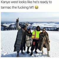 Fucking, Kanye, and Memes: Kanye west looks like he's ready to  tarmac the fucking M1 Morning 😂 Follow @thearchbish0pofbanterbury 🔥🔥🔥🔥