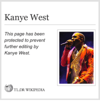 Kayne West.: Kanye West  This page has been  protected to prevent  further editing by  Kanye West.  TL,DR WIKIPEDIA Kayne West.