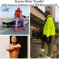 Alive, Friends, and Kanye: Kanye West 'Yand  hi'  will feature 6ix9ine and XXXtentacion!! Cool and all but, I wish they would've worked together MORE when he was alive.... Follow @bars for more ➡️ DM 5 FRIENDS