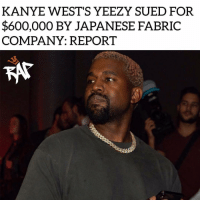 Kanye West is being sued by a company called Toki Sen-I Co. for ordering over $600,000 worth of fleece fabrics and then cancelling the order at the last minute. ⁣ -⁣ Toki made a deal with Yeezy Apparel to manufacture fleece fabric for Yeezy last June. The two has had business dealings in the past with no problems until now.⁣ -⁣ According to Toki, Yeezy Apparal ordered 53,000 yards of fabric for $10.81 a piece, equaling up to around $624,000. Toki manufactured the fleece but did not receive anything but an email from Yeezy Apparal stating that they wanted to cancel the deal-order.⁣ -⁣ The company claims that they tried to work thinks out with Yeezy Apparel but it didn't work out. Toki even tried to sell it to other parties but the fabrics were specifically made for Yeezy so no one wanted it.⁣ -⁣ Toki is suing for $624K and storage fees.⁣ -⁣ RapTVSTAFF: @thatkidcm⁣ @eyekon_photography: KANYE WEST'S YEEZY SUED FOR  $600,000 BY JAPANESE FABRIC  COMPANY: REPORT Kanye West is being sued by a company called Toki Sen-I Co. for ordering over $600,000 worth of fleece fabrics and then cancelling the order at the last minute. ⁣ -⁣ Toki made a deal with Yeezy Apparel to manufacture fleece fabric for Yeezy last June. The two has had business dealings in the past with no problems until now.⁣ -⁣ According to Toki, Yeezy Apparal ordered 53,000 yards of fabric for $10.81 a piece, equaling up to around $624,000. Toki manufactured the fleece but did not receive anything but an email from Yeezy Apparal stating that they wanted to cancel the deal-order.⁣ -⁣ The company claims that they tried to work thinks out with Yeezy Apparel but it didn't work out. Toki even tried to sell it to other parties but the fabrics were specifically made for Yeezy so no one wanted it.⁣ -⁣ Toki is suing for $624K and storage fees.⁣ -⁣ RapTVSTAFF: @thatkidcm⁣ @eyekon_photography