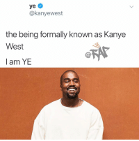 Friends, Kanye, and Memes: @kanyewest  the being formally known as Kanye  West  lam YE All hail ye Follow @bars for more ➡️ DM 5 FRIENDS