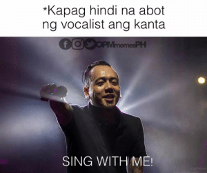 Filipino (Language), Opm, and Hindi Language: Kapag hindi na abot  ng vocalist ang kanta  SING WITH ME! Malupit na technique 😂