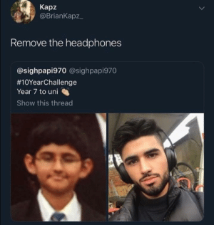 Headphones, Uni, and Show: Kapz  @BrianKapz_  Remove the headphones  @sighpapi970 @sighpapi970  #10YearChallenge  Year 7 to uni  Show this thread Me🙉irl