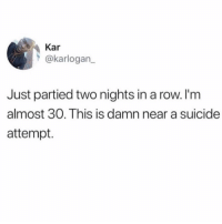 Need an IV of Gatorade stat: Kar  @karlogan_  Just partied two nights in a row. I'm  almost 30, This is damn near a suicide  attempt. Need an IV of Gatorade stat