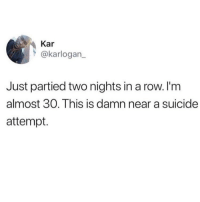 Honestly hangovers these days can last for what seems like forever 😩😭💀(twitter - karllogan_): Kar  @karlogan  Just partied two nights in a row. I'm  almost 30. This is damn near a suicide  attempt. Honestly hangovers these days can last for what seems like forever 😩😭💀(twitter - karllogan_)