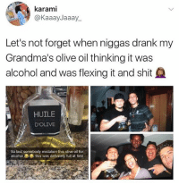 Lmao no flex zone lol HoodClips: karami  @KaaayJaaay_  Let's not forget when niggas drank my  Grandma's olive oil thinking it was  alcohol and was flexing it and shit  HUILE  DOLIVE  So last somebody mistaken this olive oil for  alcohol  this was definitely full at first Lmao no flex zone lol HoodClips